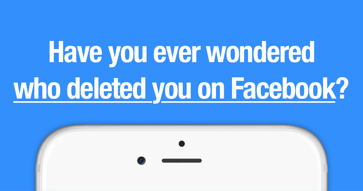 HAVE YOU EVER WONDERED WHO DELETED YOU ON FACEBOOK?